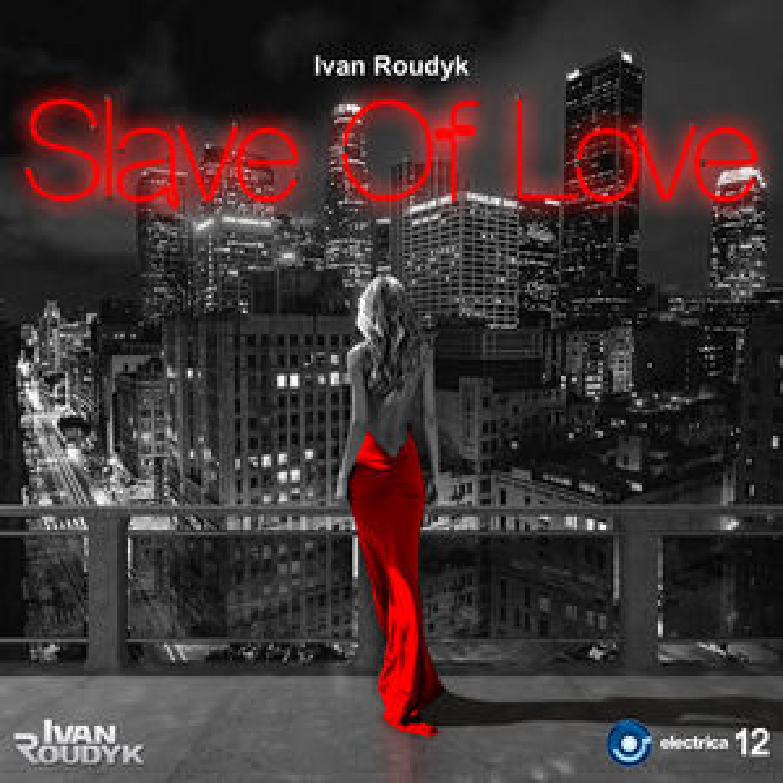 Ivan Roudyk - Slave Of Love