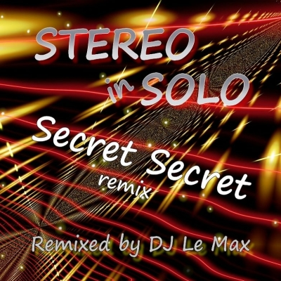 Stereo in Solo - Secret Secret  Remixed by D Le Max