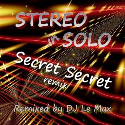 Stereo in Solo - Secret Secret  Remixed by DJ Le Max