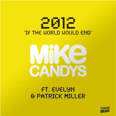 MIKE CANDYS - 2012 (If The World Would End) (Feat. Evelyn & Patrick Miller)