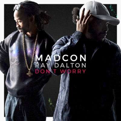 Madcon feat. Ray Dalton - Don't Worry (radio version)