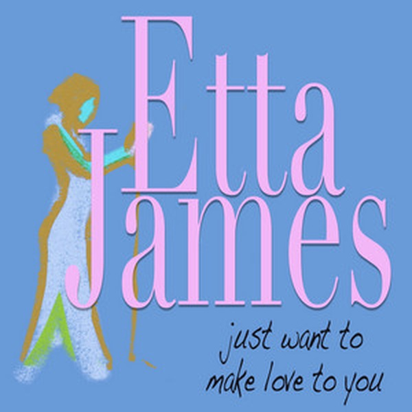 Etta James - I Just Want To Make Love To You - Single Version