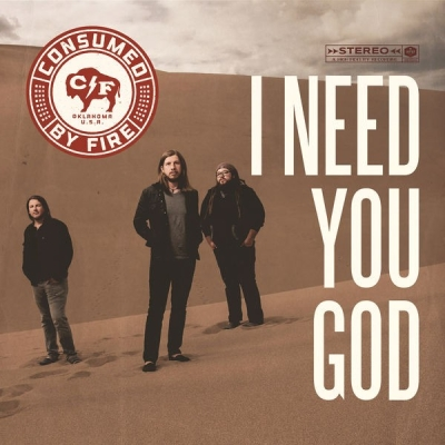 Consumed By Fire - I Need You God