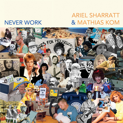 Ariel Sharratt & Mathias Kom - Never Work