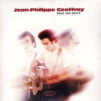 JEAN PHILLIPE GEOFFRAY - TOUS CES JOURS