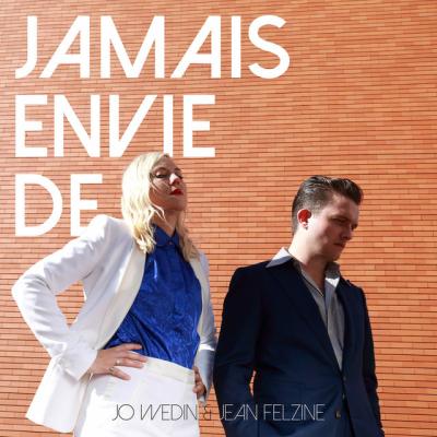 Jo Wedin & Jean Felzine - Jamais envie de