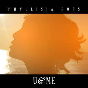 Phyllisia Ross - U & ME