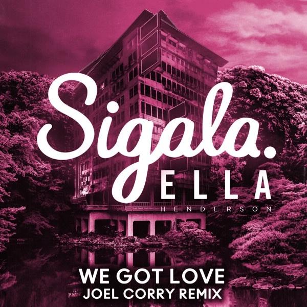 Sigala ( Joel Corry Remix) - We Got Love