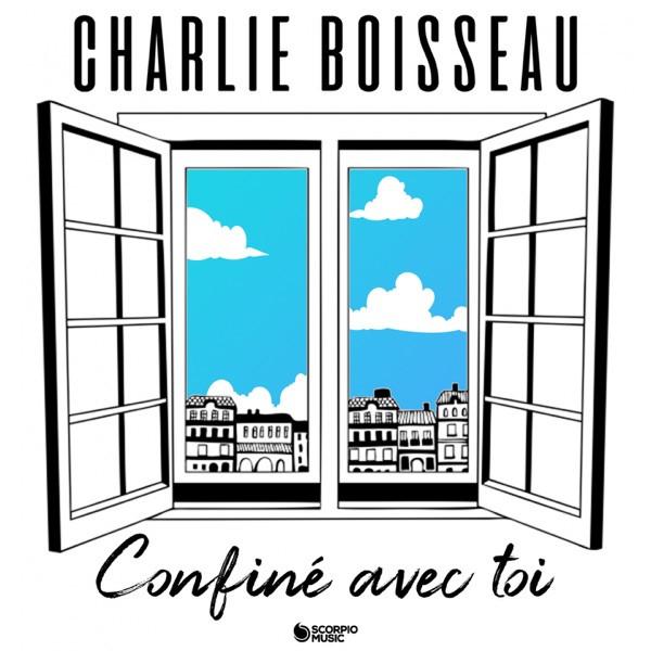 CHARLIE BOISSEAU - CONFINÉ AVEC TOI