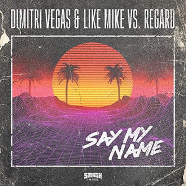 Dimitri Vegas, Like Mike, Regard - Say My Name