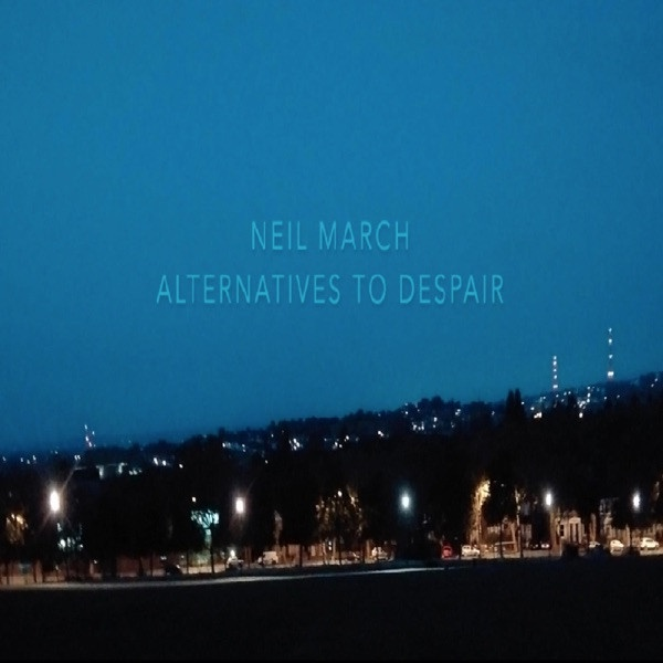 NEIL MARCH - Alternatives To Despair (Part 4)